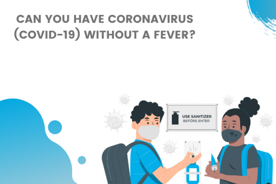 Can you have coronavirus (COVID-19) without a fever